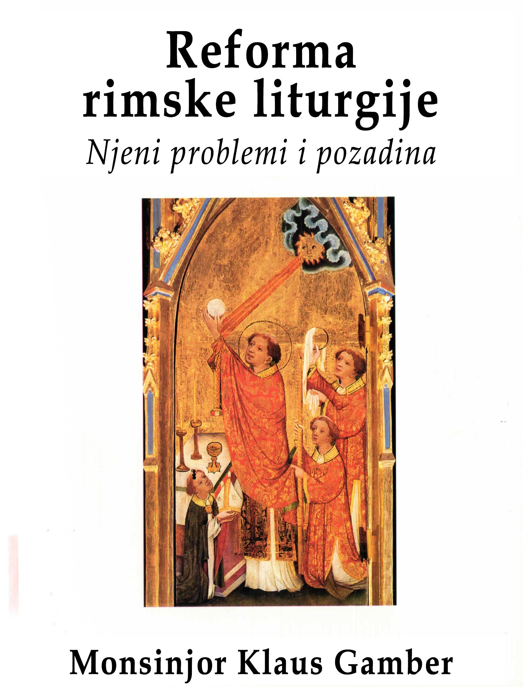 Monsinjor Klaus Gamber - Reforma rimske liturgije: njeni problemi i povijest